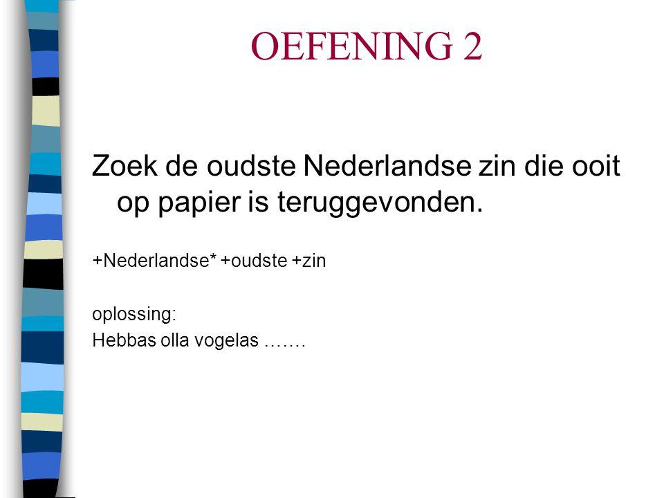 OEFENING 2 Zoek de oudste Nederlandse zin die ooit op papier is teruggevonden.