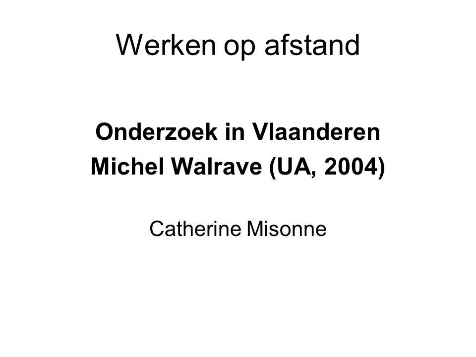 Werken op afstand Onderzoek in Vlaanderen Michel Walrave (UA, 2004) Catherine Misonne
