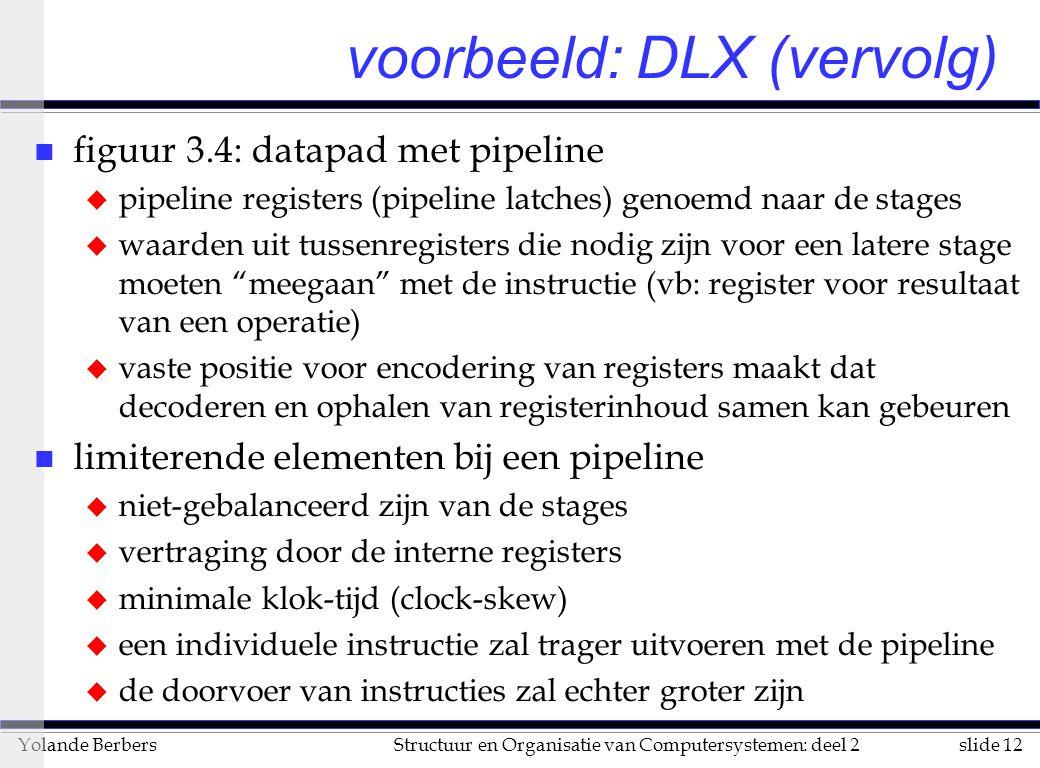 slide 12Structuur en Organisatie van Computersystemen: deel 2Yolande Berbers n figuur 3.4: datapad met pipeline u pipeline registers (pipeline latches