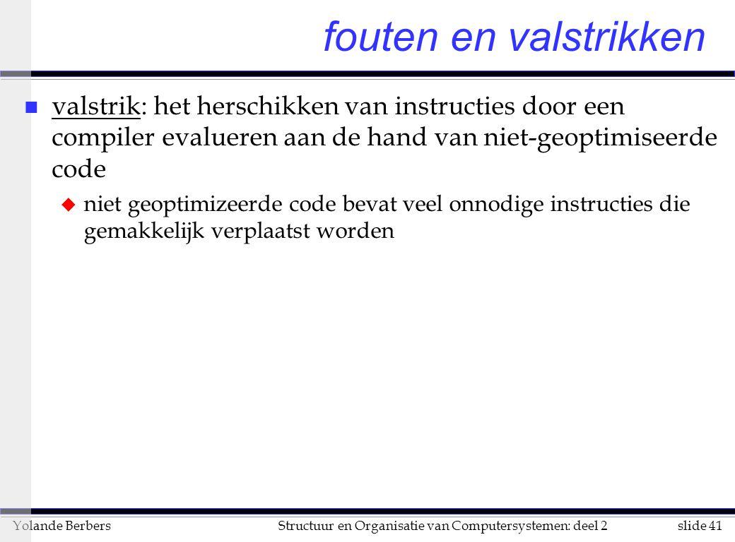 slide 41Structuur en Organisatie van Computersystemen: deel 2Yolande Berbers fouten en valstrikken n valstrik: het herschikken van instructies door ee
