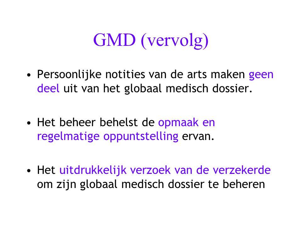 GMD (vervolg) Persoonlijke notities van de arts maken geen deel uit van het globaal medisch dossier. Het beheer behelst de opmaak en regelmatige oppun