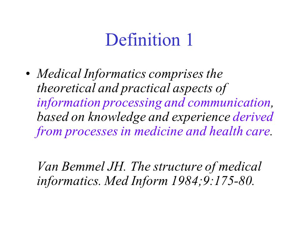 Definition 1 Medical Informatics comprises the theoretical and practical aspects of information processing and communication, based on knowledge and experience derived from processes in medicine and health care.