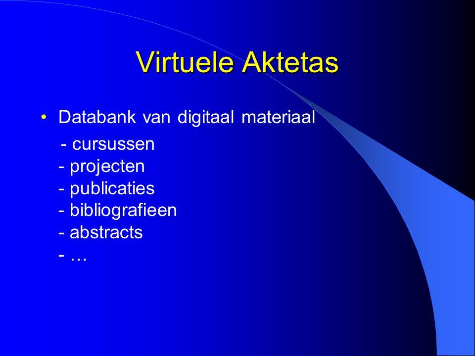 Virtuele Aktetas Databank van digitaal materiaal - cursussen - projecten - publicaties - bibliografieen - abstracts - …