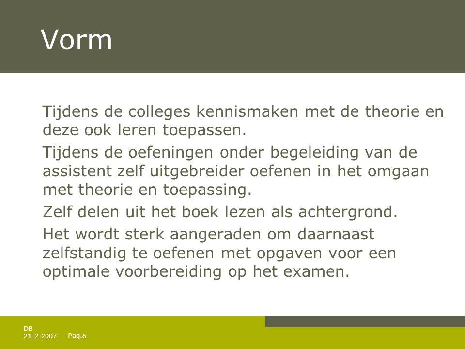 Pag. 21-2-20076 DB Vorm Tijdens de colleges kennismaken met de theorie en deze ook leren toepassen.