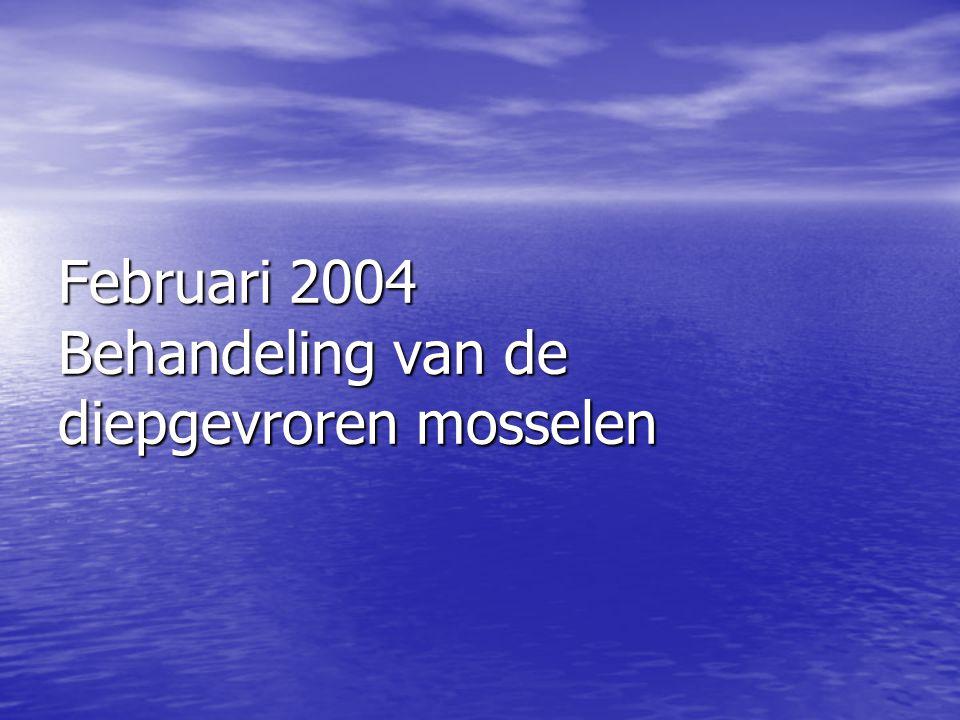 Februari 2004 Behandeling van de diepgevroren mosselen