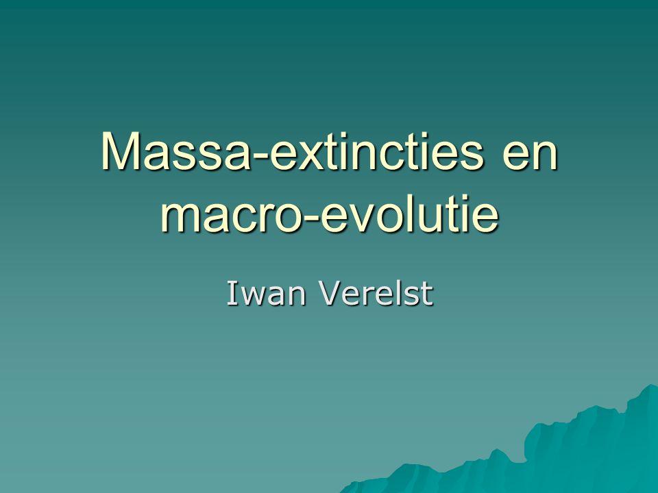Massa-extincties en macro-evolutie Iwan Verelst