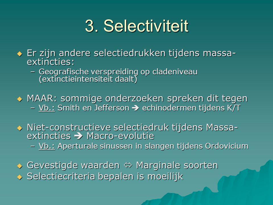 3. Selectiviteit  Er zijn andere selectiedrukken tijdens massa- extincties: –Geografische verspreiding op cladeniveau (extinctieintensiteit daalt) 