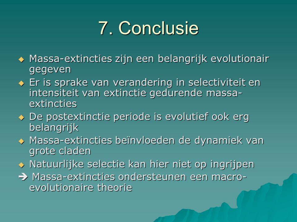 7. Conclusie  Massa-extincties zijn een belangrijk evolutionair gegeven  Er is sprake van verandering in selectiviteit en intensiteit van extinctie