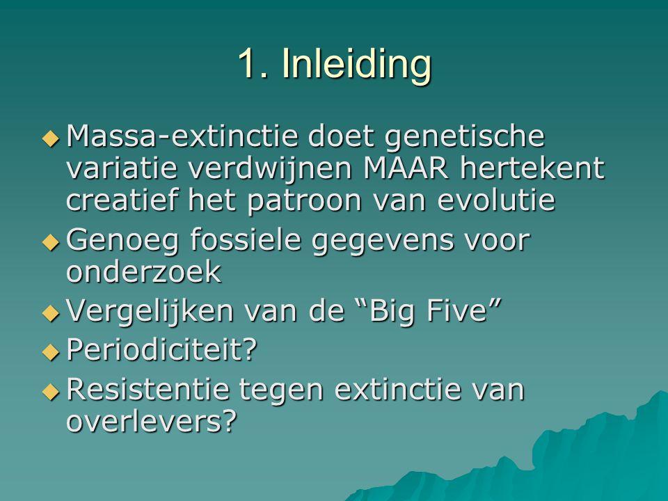 1. Inleiding  Massa-extinctie doet genetische variatie verdwijnen MAAR hertekent creatief het patroon van evolutie  Genoeg fossiele gegevens voor on