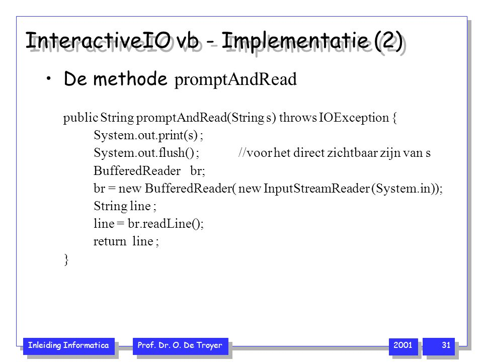 Inleiding Informatica Prof. Dr. O. De Troyer 2001 31 InteractiveIO vb - Implementatie (2) De methode promptAndRead public String promptAndRead(String