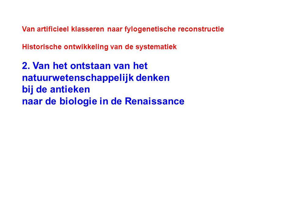 Van artificieel klasseren naar fylogenetische reconstructie Historische ontwikkeling van de systematiek 2.