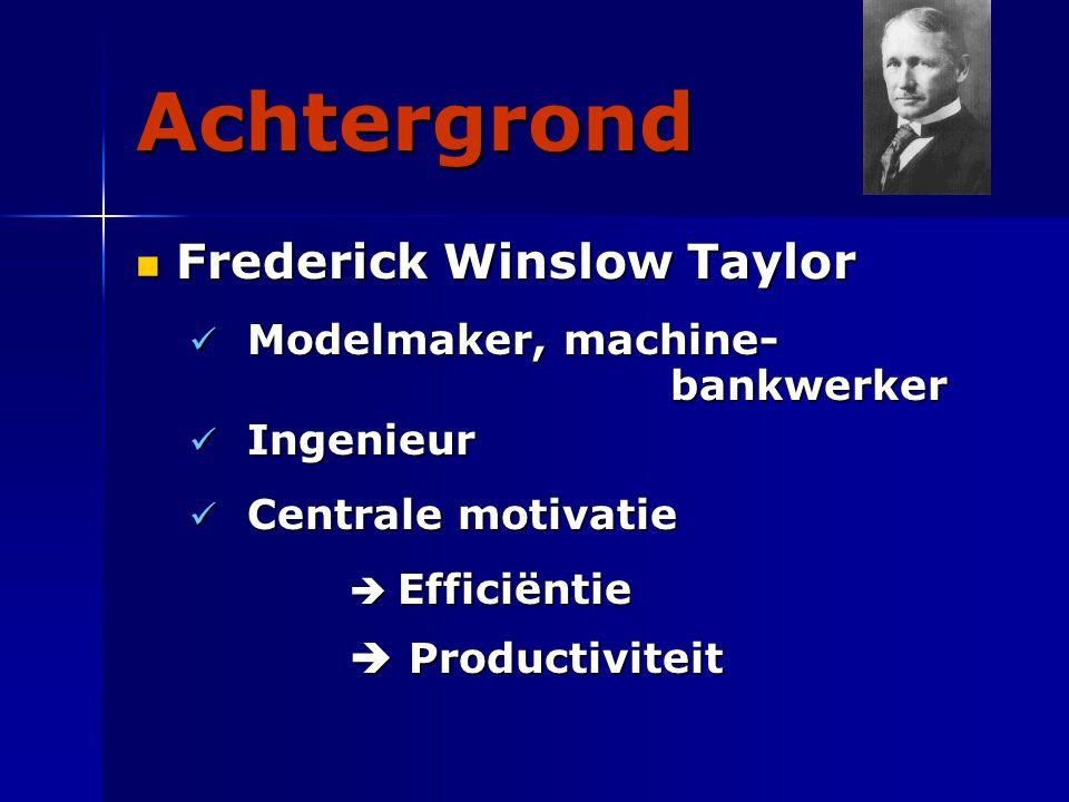 Achtergrond Frederick Winslow Taylor Frederick Winslow Taylor Modelmaker, machine- bankwerker Modelmaker, machine- bankwerker Ingenieur Ingenieur Centrale motivatie Centrale motivatie  Efficiëntie  Productiviteit