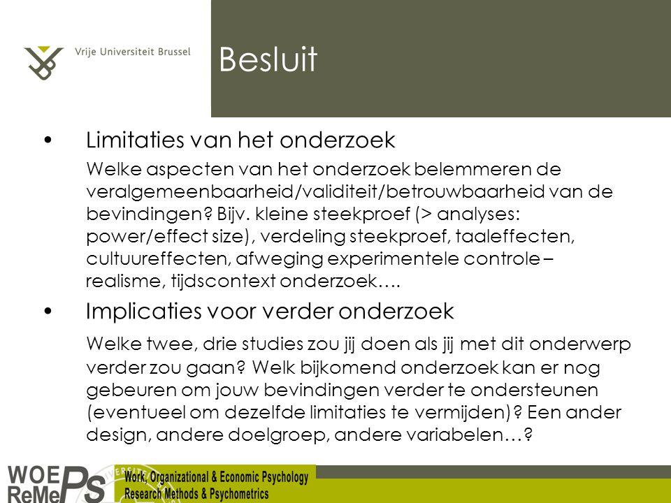 Besluit Limitaties van het onderzoek Welke aspecten van het onderzoek belemmeren de veralgemeenbaarheid/validiteit/betrouwbaarheid van de bevindingen.