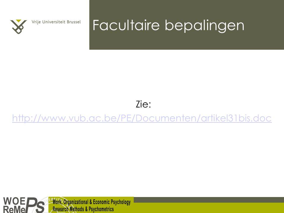 Facultaire bepalingen Zie: http://www.vub.ac.be/PE/Documenten/artikel31bis.doc