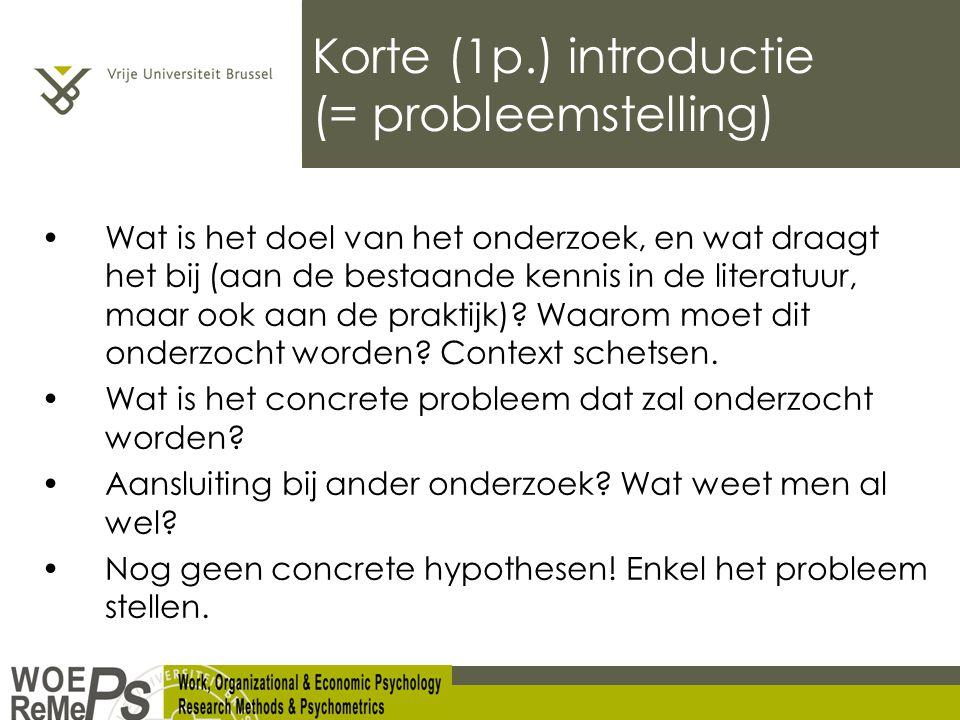 Korte (1p.) introductie (= probleemstelling) Wat is het doel van het onderzoek, en wat draagt het bij (aan de bestaande kennis in de literatuur, maar ook aan de praktijk).
