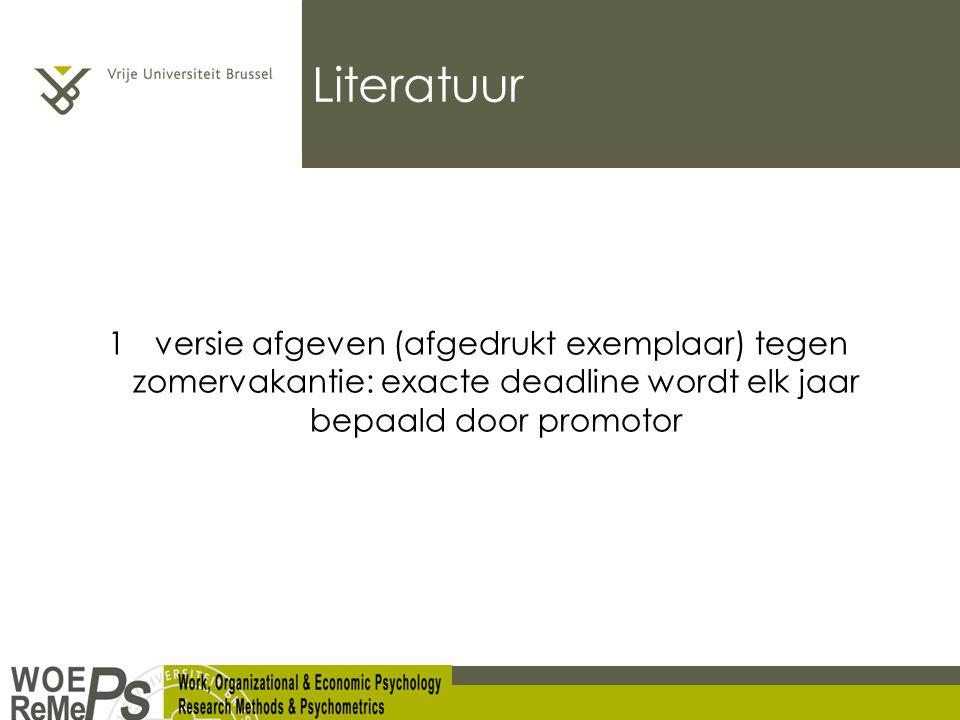 Literatuur 1e versie afgeven (afgedrukt exemplaar) tegen zomervakantie: exacte deadline wordt elk jaar bepaald door promotor