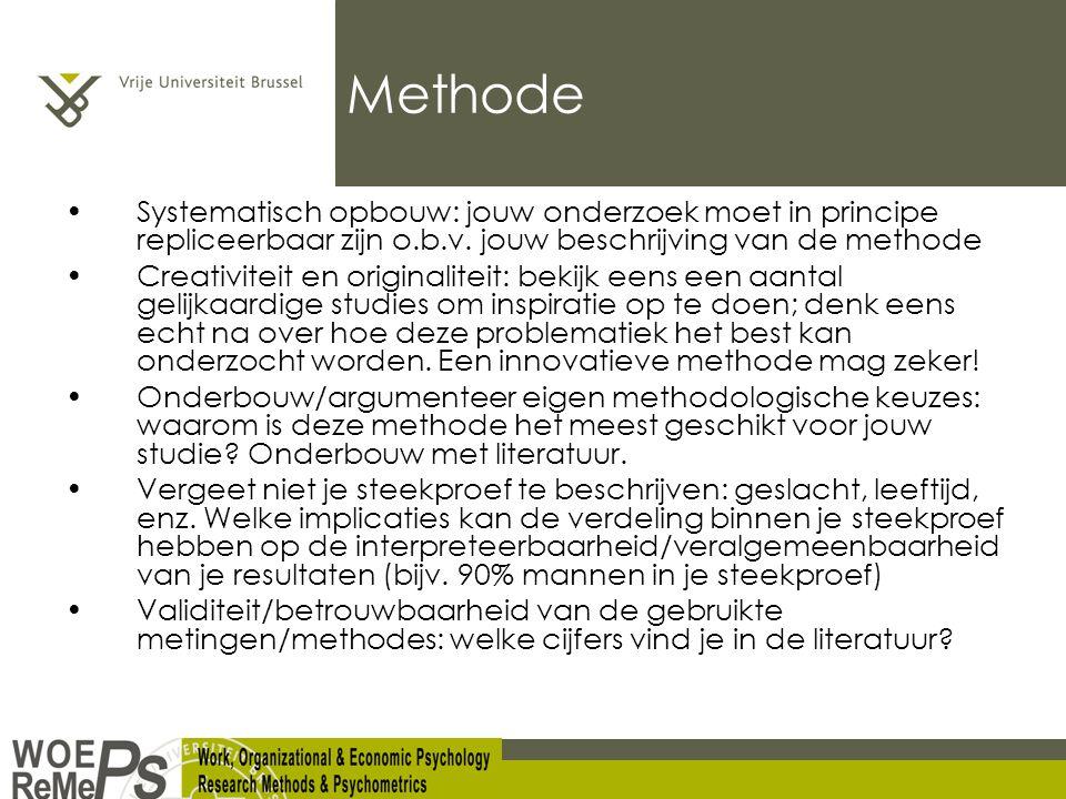 Methode Systematisch opbouw: jouw onderzoek moet in principe repliceerbaar zijn o.b.v.