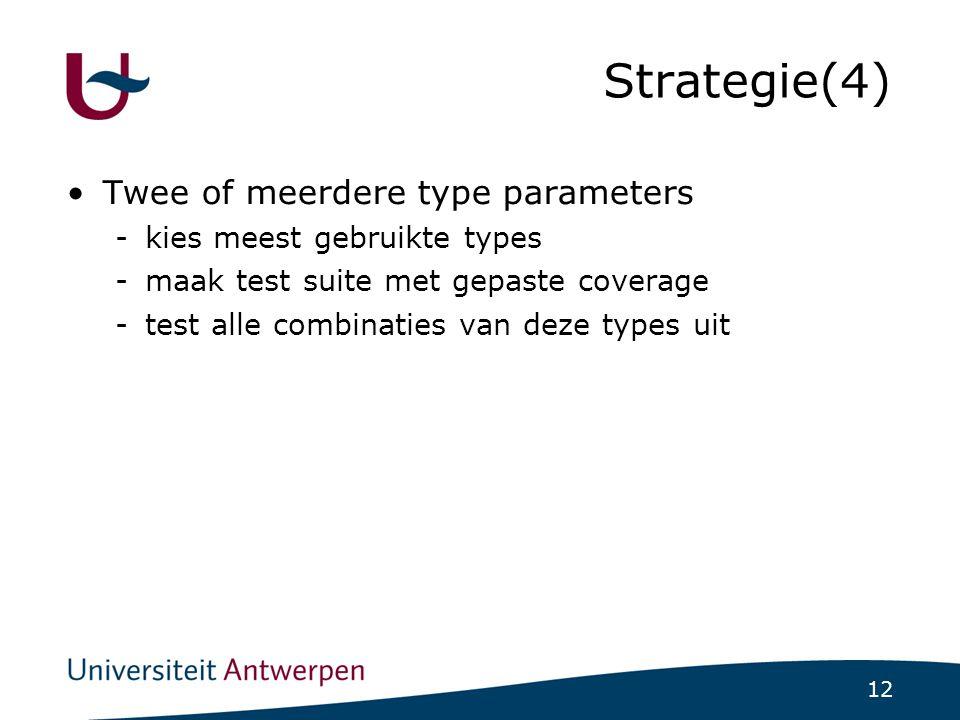 12 Strategie(4)  Twee of meerdere type parameters -kies meest gebruikte types -maak test suite met gepaste coverage -test alle combinaties van deze types uit