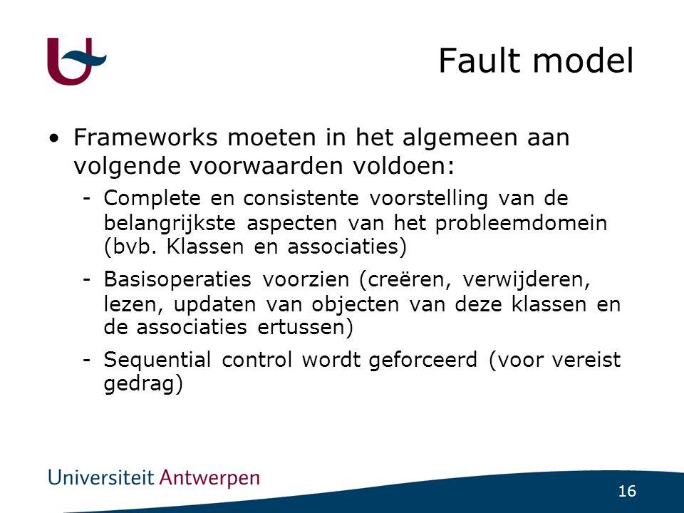 16 Fault model Frameworks moeten in het algemeen aan volgende voorwaarden voldoen: -Complete en consistente voorstelling van de belangrijkste aspecten van het probleemdomein (bvb.