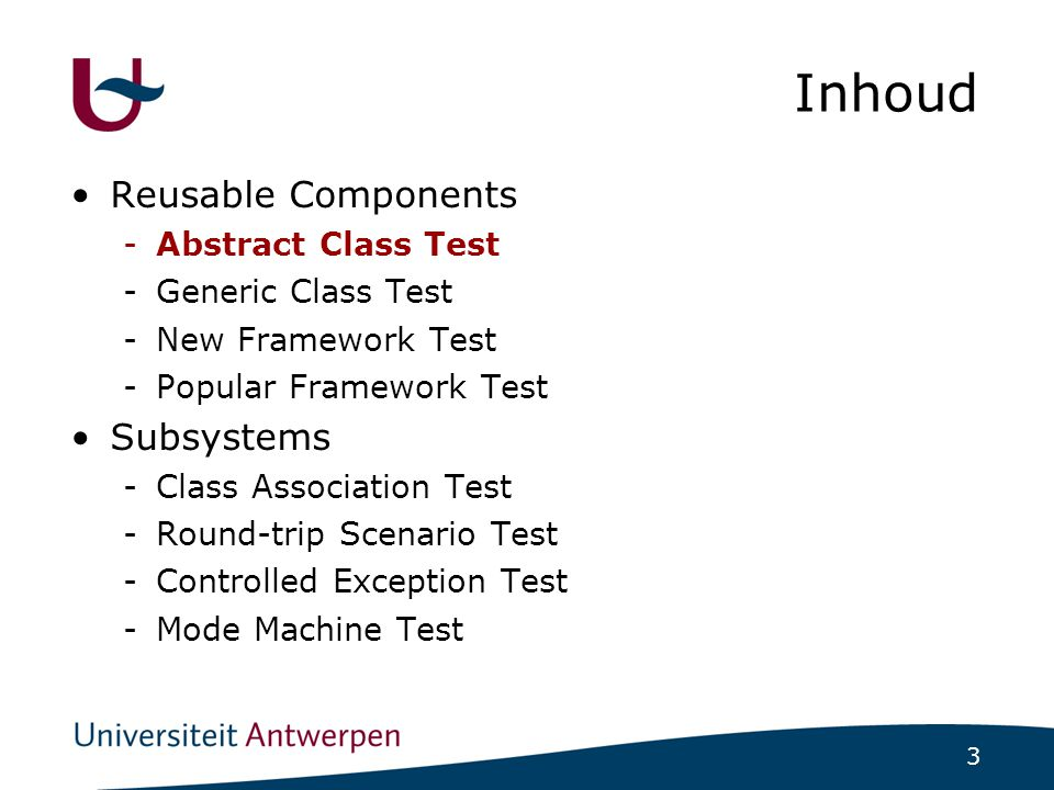 3 Inhoud Reusable Components -Abstract Class Test -Generic Class Test -New Framework Test -Popular Framework Test Subsystems -Class Association Test -