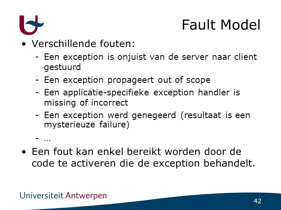 42 Fault Model Verschillende fouten: -Een exception is onjuist van de server naar client gestuurd -Een exception propageert out of scope -Een applicat
