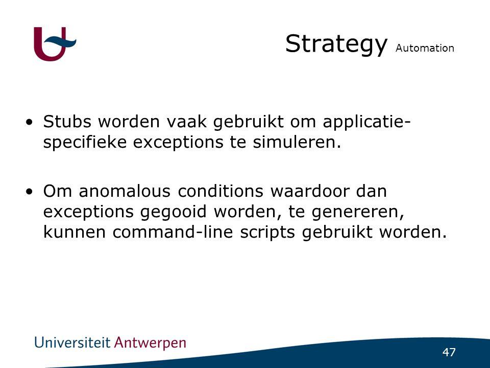 47 Strategy Automation Stubs worden vaak gebruikt om applicatie- specifieke exceptions te simuleren.