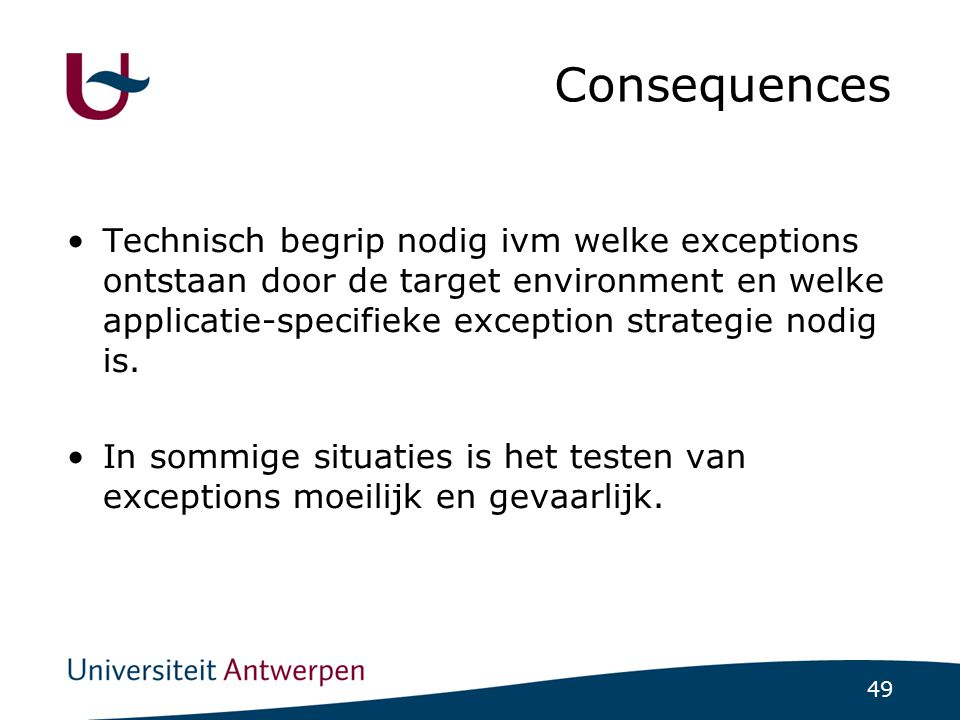 49 Consequences Technisch begrip nodig ivm welke exceptions ontstaan door de target environment en welke applicatie-specifieke exception strategie nod