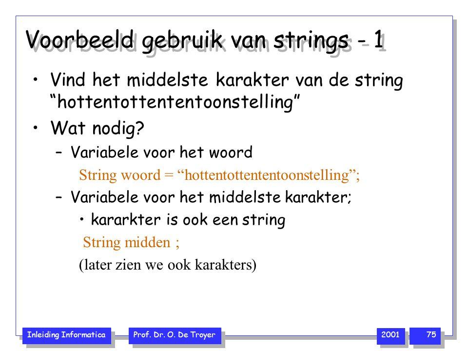 """Inleiding Informatica Prof. Dr. O. De Troyer 2001 75 Voorbeeld gebruik van strings - 1 Vind het middelste karakter van de string """"hottentottententoons"""