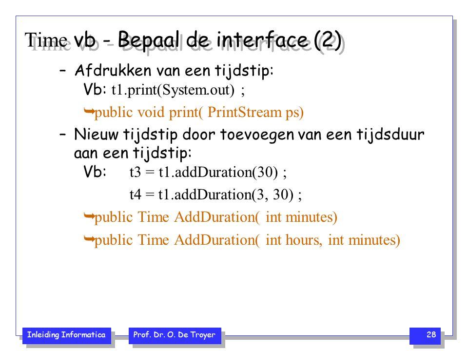 Inleiding Informatica Prof. Dr. O. De Troyer 28 Time vb - Bepaal de interface (2) –Afdrukken van een tijdstip: Vb: t1.print(System.out) ;  public voi