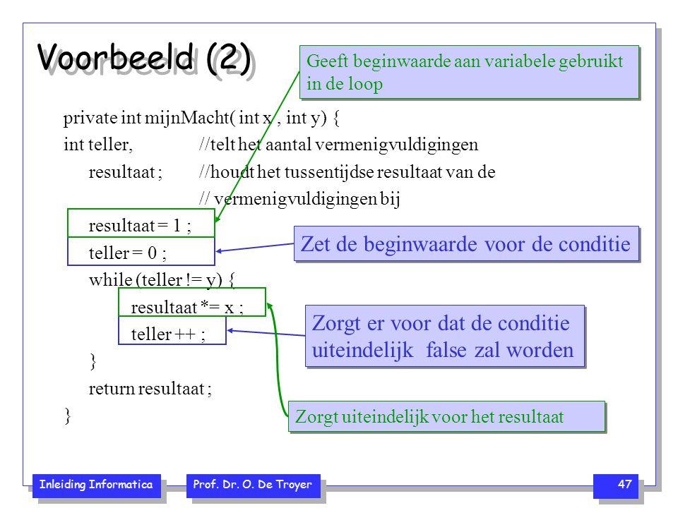 Inleiding Informatica Prof. Dr. O. De Troyer 47 Voorbeeld (2) private int mijnMacht( int x, int y) { int teller, //telt het aantal vermenigvuldigingen