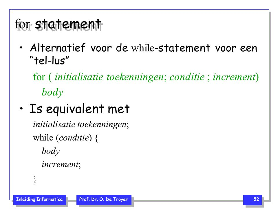 "Inleiding Informatica Prof. Dr. O. De Troyer 52 for statement Alternatief voor de while -statement voor een ""tel-lus"" for ( initialisatie toekenningen"