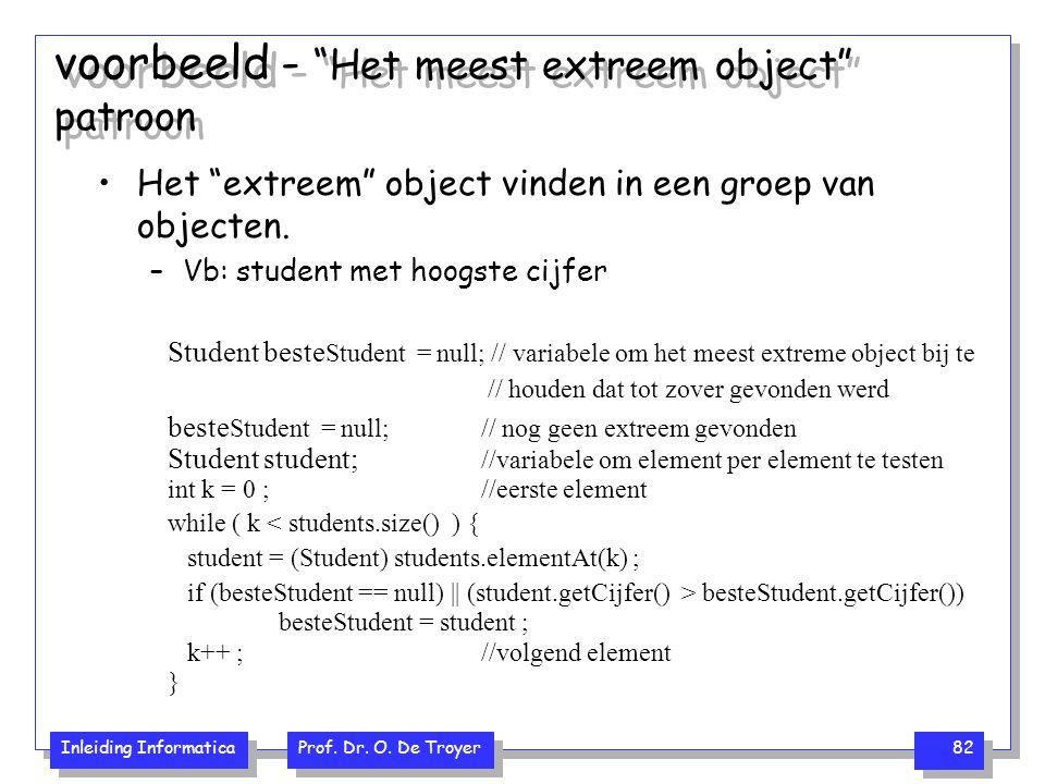 """Inleiding Informatica Prof. Dr. O. De Troyer 82 voorbeeld - """"Het meest extreem object"""" patroon Student beste Student = null; // variabele om het meest"""