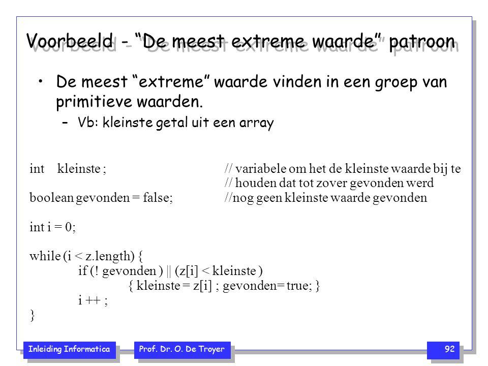 """Inleiding Informatica Prof. Dr. O. De Troyer 92 Voorbeeld - """"De meest extreme waarde"""" patroon int kleinste ; // variabele om het de kleinste waarde bi"""