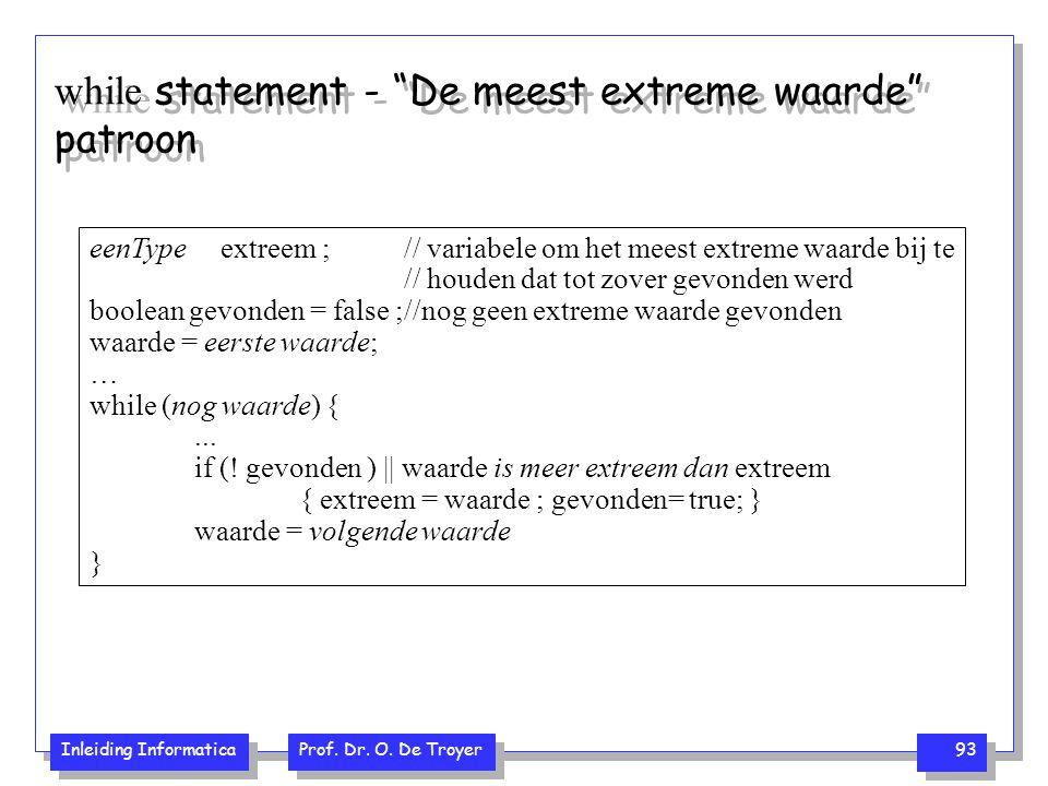 """Inleiding Informatica Prof. Dr. O. De Troyer 93 while statement - """"De meest extreme waarde"""" patroon eenType extreem ; // variabele om het meest extrem"""