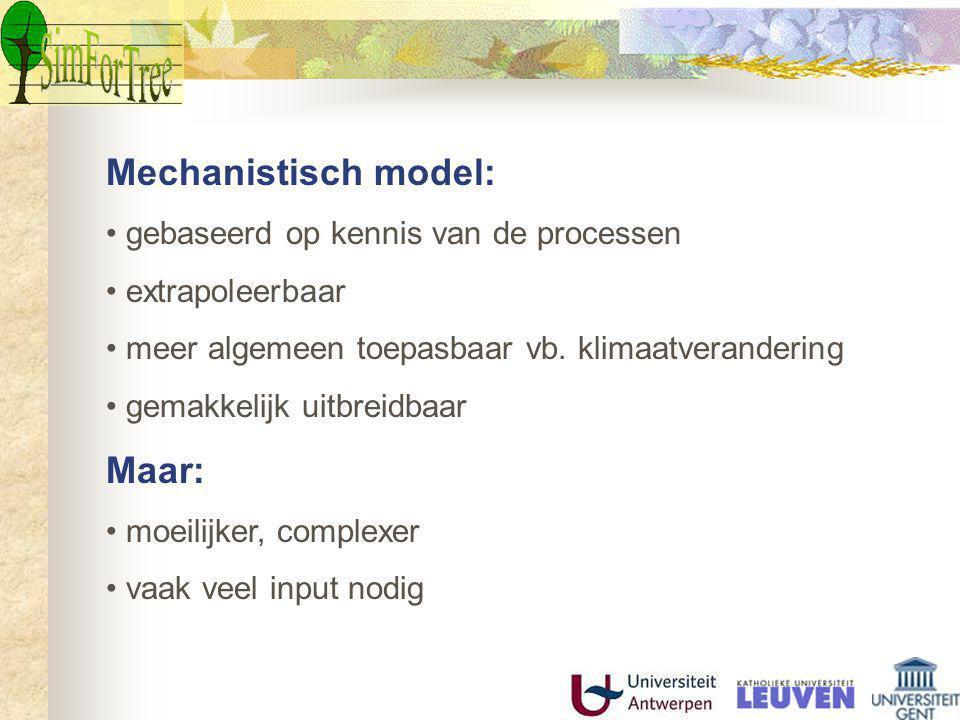 Mechanistisch model: gebaseerd op kennis van de processen extrapoleerbaar meer algemeen toepasbaar vb.