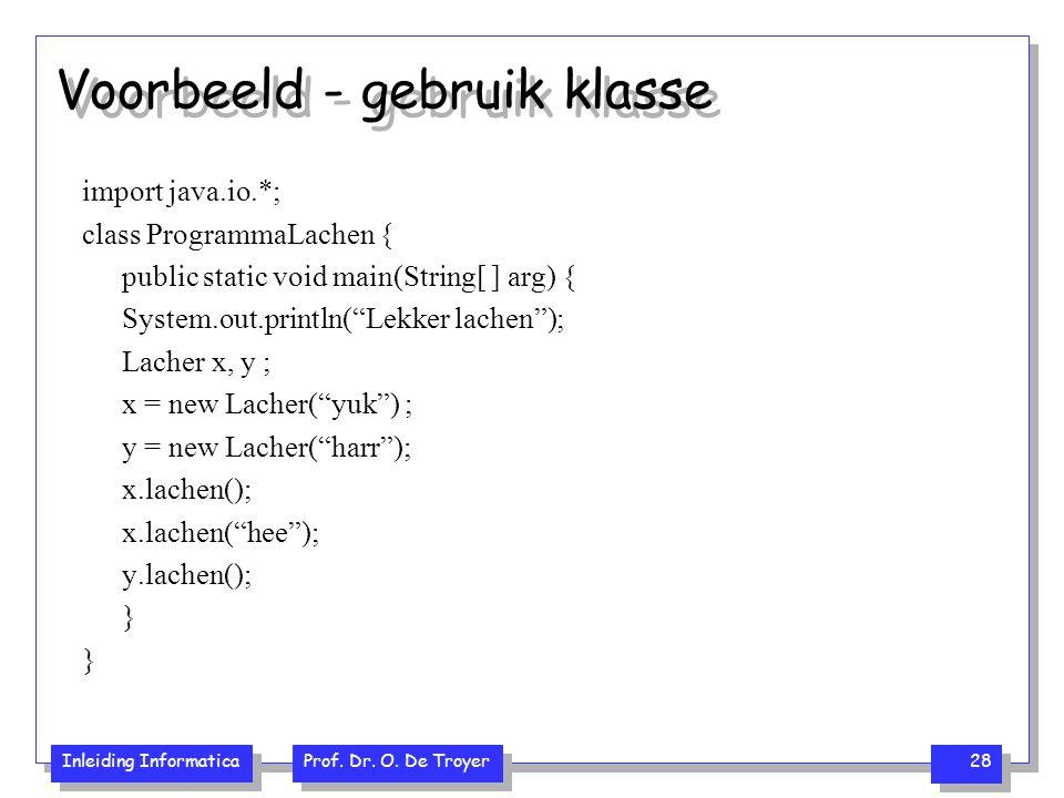 Inleiding Informatica Prof. Dr. O. De Troyer 28 Voorbeeld - gebruik klasse import java.io.*; class ProgrammaLachen { public static void main(String[ ]