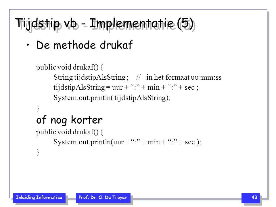Inleiding Informatica Prof. Dr. O. De Troyer 43 Tijdstip vb - Implementatie (5) De methode drukaf public void drukaf() { String tijdstipAlsString ; //