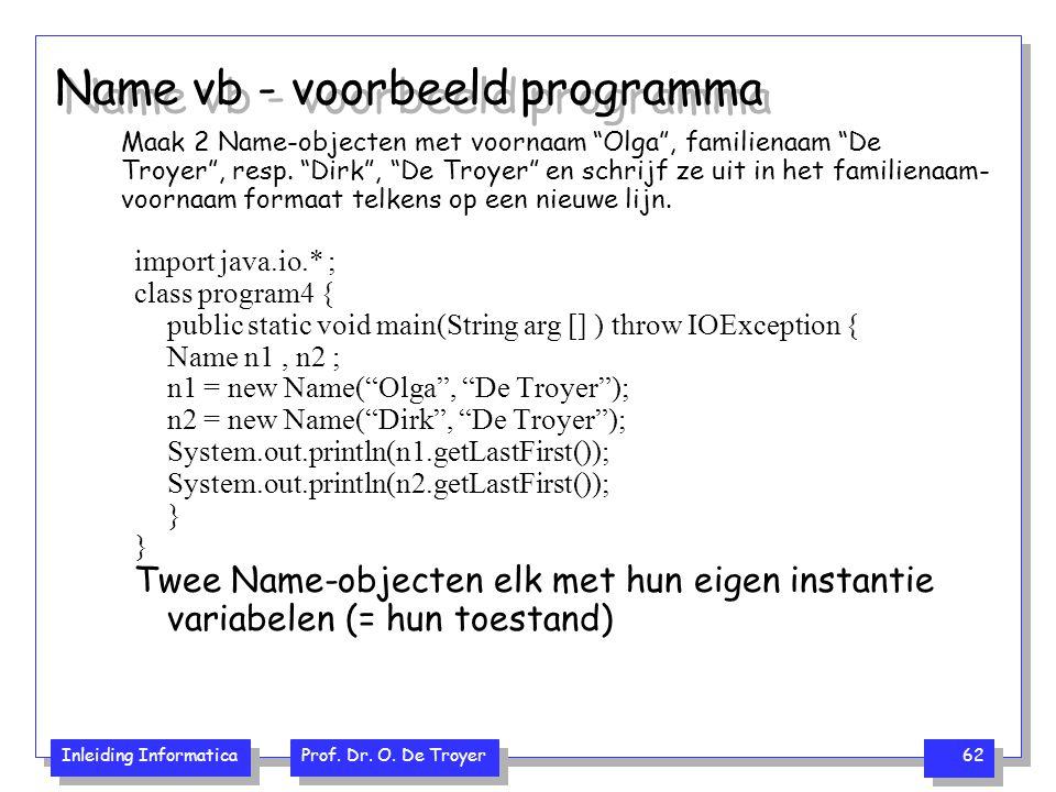 """Inleiding Informatica Prof. Dr. O. De Troyer 62 Name vb - voorbeeld programma Maak 2 Name-objecten met voornaam """"Olga"""", familienaam """"De Troyer"""", resp."""