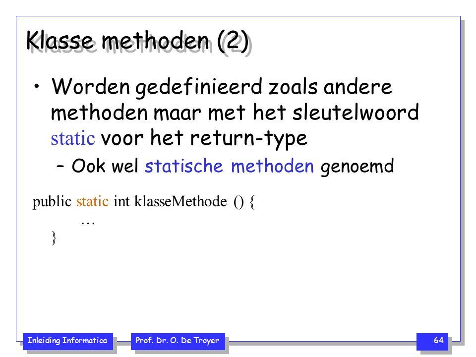 Inleiding Informatica Prof. Dr. O. De Troyer 64 Klasse methoden (2) Worden gedefinieerd zoals andere methoden maar met het sleutelwoord static voor he
