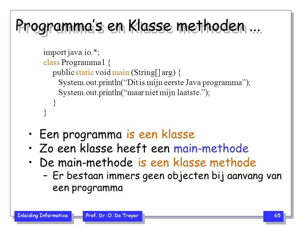 Inleiding Informatica Prof. Dr. O. De Troyer 65 Programma's en Klasse methoden... import java.io.*; class Programma1 { public static void main (String
