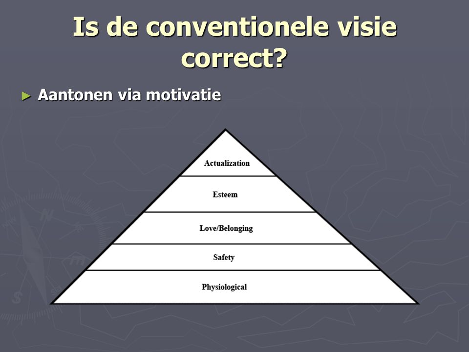 Is de conventionele visie correct? ► Aantonen via motivatie