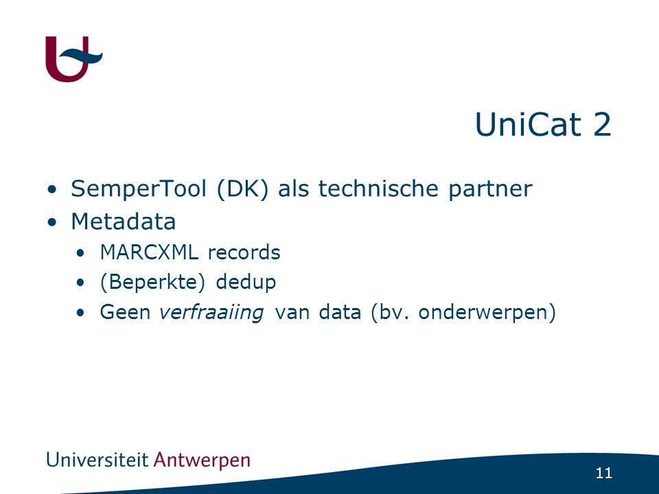 11 UniCat 2 SemperTool (DK) als technische partner Metadata MARCXML records (Beperkte) dedup Geen verfraaiing van data (bv.