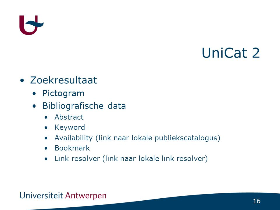 16 UniCat 2 Zoekresultaat Pictogram Bibliografische data Abstract Keyword Availability (link naar lokale publiekscatalogus) Bookmark Link resolver (link naar lokale link resolver)