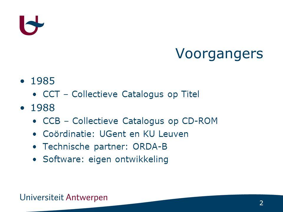 2 Voorgangers 1985 CCT – Collectieve Catalogus op Titel 1988 CCB – Collectieve Catalogus op CD-ROM Coördinatie: UGent en KU Leuven Technische partner: ORDA-B Software: eigen ontwikkeling