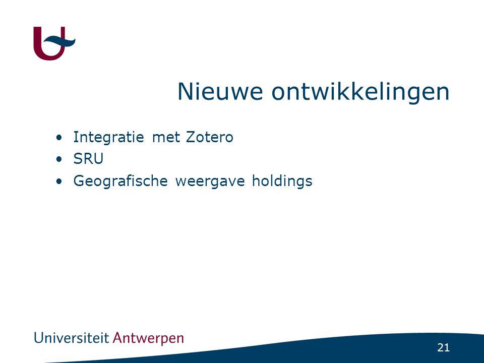 21 Nieuwe ontwikkelingen Integratie met Zotero SRU Geografische weergave holdings