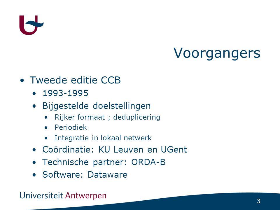 3 Voorgangers Tweede editie CCB 1993-1995 Bijgestelde doelstellingen Rijker formaat ; deduplicering Periodiek Integratie in lokaal netwerk Coördinatie: KU Leuven en UGent Technische partner: ORDA-B Software: Dataware