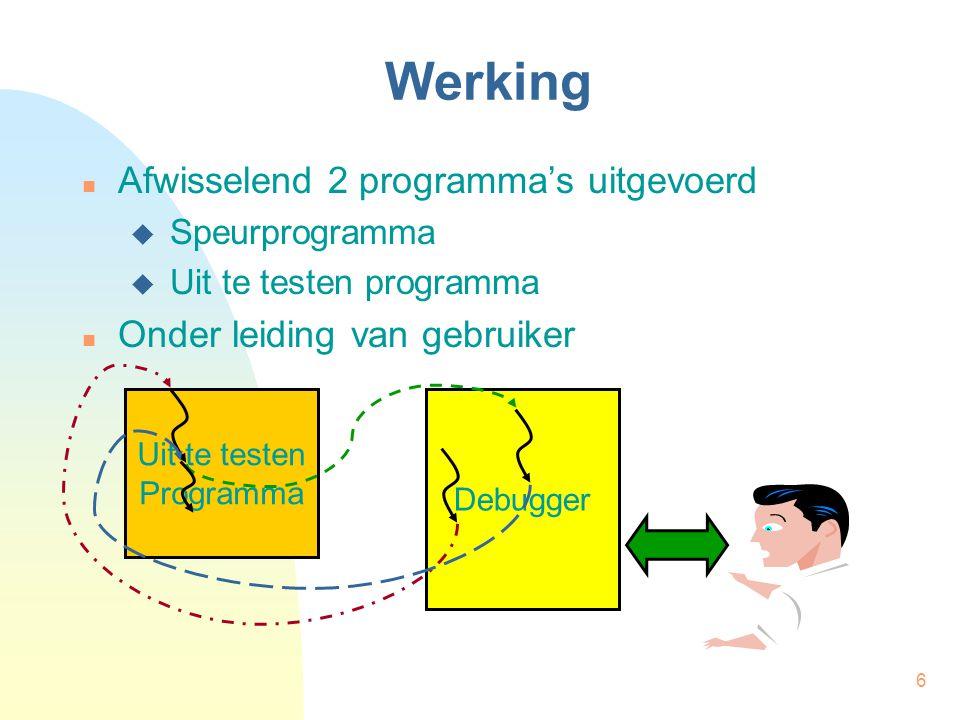 6 Werking Afwisselend 2 programma's uitgevoerd  Speurprogramma  Uit te testen programma Onder leiding van gebruiker Uit te testen Programma Debugger