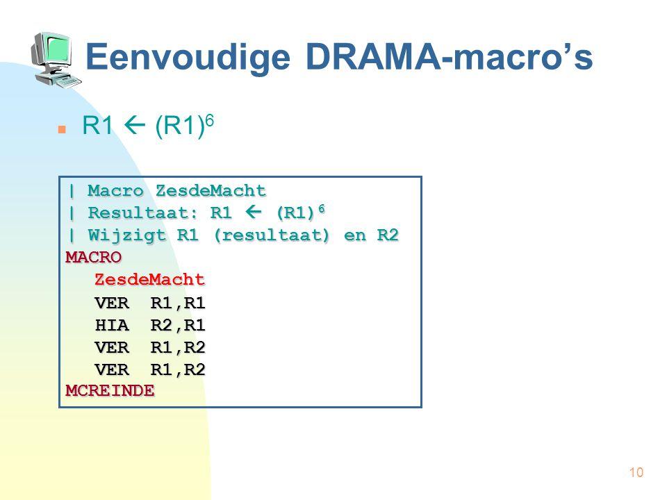 10 Eenvoudige DRAMA-macro's R1  (R1) 6 | Macro ZesdeMacht | Resultaat: R1  (R1) 6 | Wijzigt R1 (resultaat) en R2 MACROZesdeMacht MCREINDE VER R1,R1 VER R1,R2 HIA R2,R1