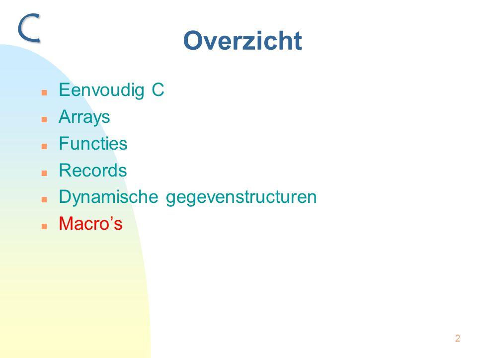 2 Overzicht Eenvoudig C Arrays Functies Records Dynamische gegevenstructuren Macro's C
