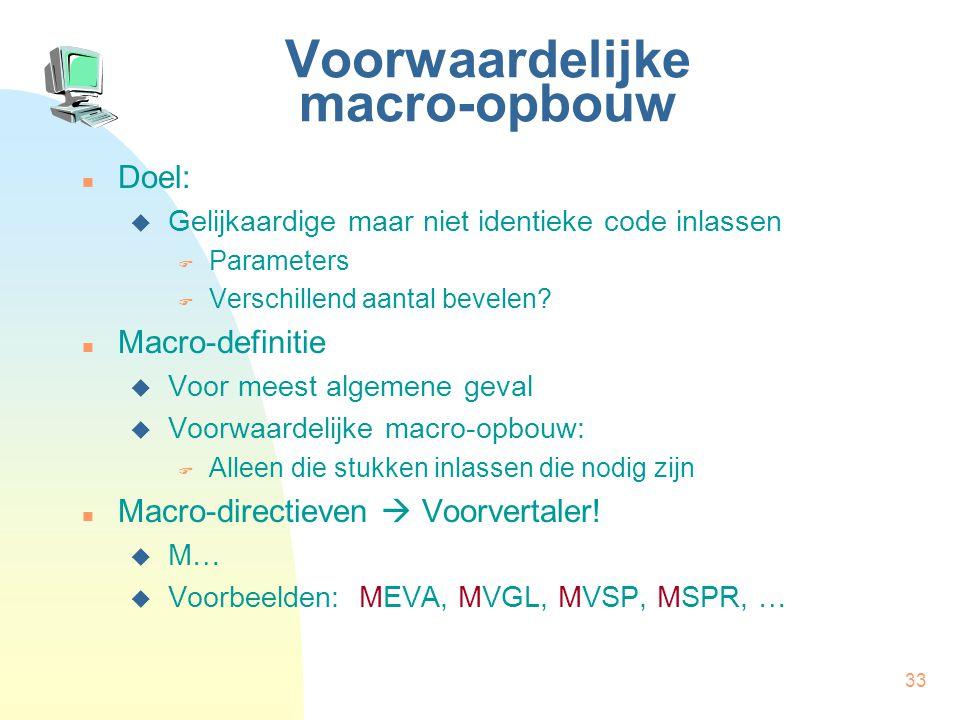 33 Voorwaardelijke macro-opbouw Doel:  Gelijkaardige maar niet identieke code inlassen  Parameters  Verschillend aantal bevelen.